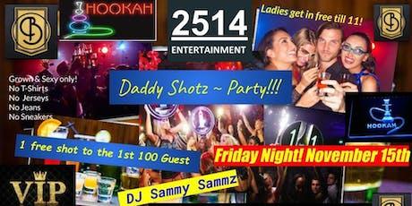 Daddy Shotz Party !!! 2514 Entertainment Presents:  Daddy Shotz Party!  Featuring DJ Sammy Sammz! Ladies Free until 11pm! Reservations Call :  (980)292-2330  tickets