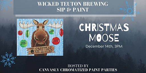 Christmas Moose Paint & Sip @ Wicked Teuton