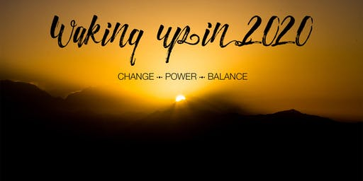 WAKING UP IN 2020: Change - Power - Balance