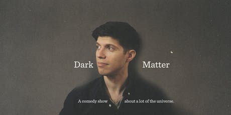 Dark Matter: A Comedy Show about a lot of the Universe tickets