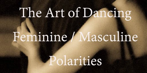 Warrior / Goddess: The Art of Dancing Feminine / Masculine Polarities