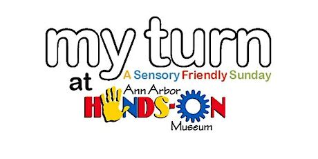 My Turn: A Sensory Friendly Sunday at Ann Arbor Hands-On Museum tickets