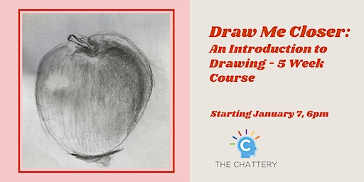 Draw Me Closer: An Introduction to Drawing - 5 Week Course