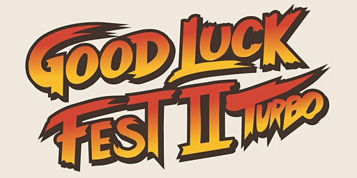 Good Luck Fest 2  Turbo - Saturday, 21st (Early Show)