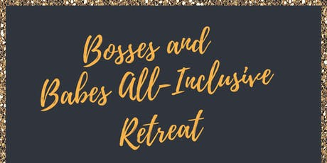 Bosses and Babes All-Inclusive Retreat tickets