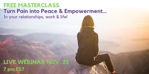 Turn Pain into Peace & Empowerment: LIVE WEBINAR!