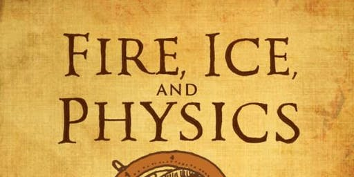 """Dr. Rebecca C Thompson   """"Fire, Ice, and Physics  of The Game of Thrones"""""""