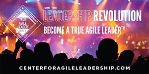 Becoming A True Agile Leader(TM) - First Steps, July...