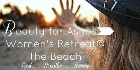 Beauty For Ashes  Women's Retreat at the Beach tickets