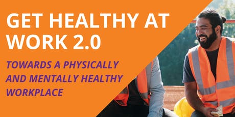 GET HEALTHY AT WORK 2.0: Towards a Physically & Mentally Healthy Workplace tickets