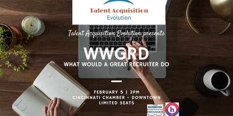 Talent Acquistion Evolution: What Would A Great Recruiter Do (WWGRD) tickets