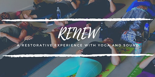 Renew: A Restorative Experience with Yoga & Sound