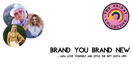 Brand You, Brand New - How to Love yourself and style the sh*t outta life! tickets