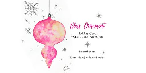 Glass Ornament - Holiday Card Watercolour Workshop