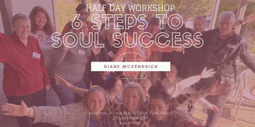 HALF DAY WORKSHOP - 6 STEPS TO SOUL SUCCESS - MERIMBULA