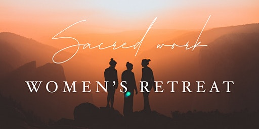 Sacred work Womens Retreat May 2020