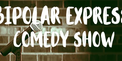 Bipolar Express Comedy Show
