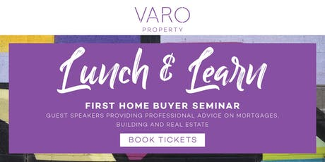 'Lunch & Learn' First Home Buyer Seminar - Presented by VARO Property tickets