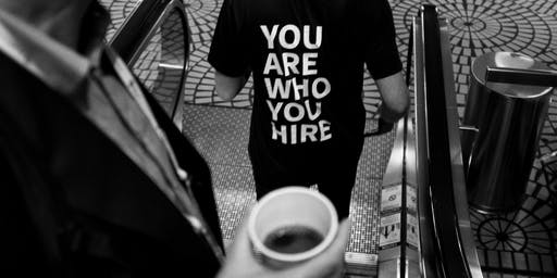 """You are who you hire"""