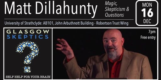 Glasgow Skeptics Presents: Matt Dillahunty - Magic,  Skepticism & Questions