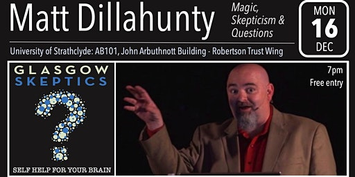 Glasgow Skeptics Presents: Matt Dillahunty - Magic,  Skepticism & Questions