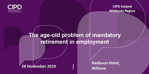 The Age-Old Problem of Mandatory Retirement in Employment - CIPD Midlands Region