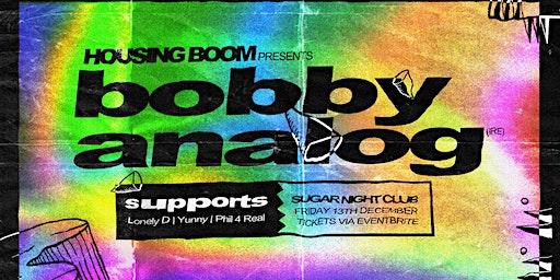 Housing Boom • Bobby Analog (IRE/Body Fusion) • Fri 13th Dec