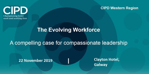 The Evolving Workforce - a compelling case for compassionate leadership