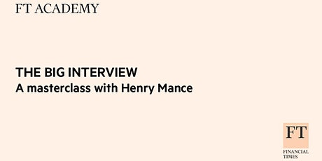 THE BIG INTERVIEW - A masterclass with Henry Mance tickets