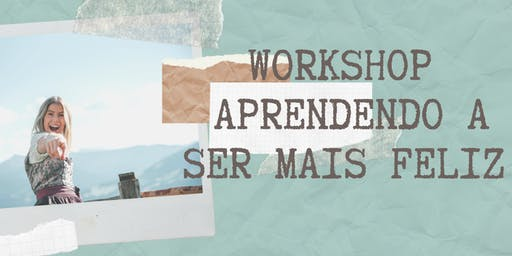 Workshop Aprendendo a ser mais feliz