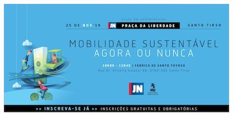 Conferência JN | Câm. Santo Tirso - Mobilidade Sustentável: agora ou nunca. bilhetes