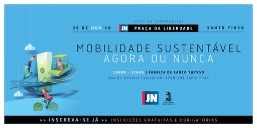 Conferência JN | Câm. Santo Tirso - Mobilidade Sustentável: agora ou nunca.
