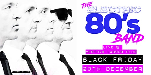 BLACK FRIDAY - THE ELECTRIC 80'S BAND