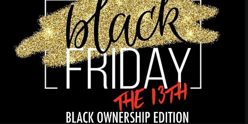 BLACK FRIDAY the 13th -BLACK OWNERSHIP edition
