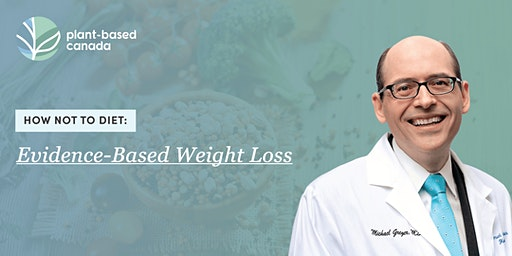 HOW NOT TO DIET: EVIDENCE BASED WEIGHT LOSS by Dr Michael Greger