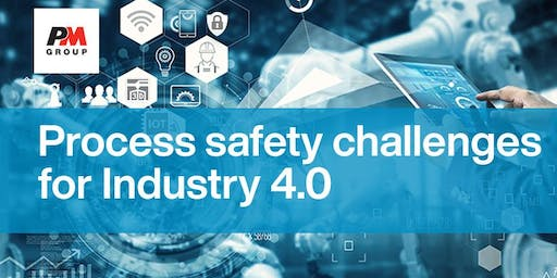 Process Safety Challenges for Industry 4.0 - PM Group Breakfast Briefing