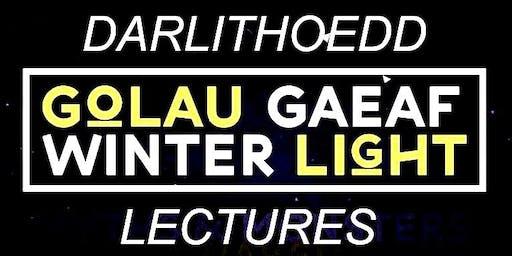 Winter Light Lectures / Darlithoedd Golau Gaeaf