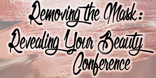 Removing the Mask: Revealing YOUR Beauty Conference