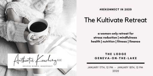 The Kultivate Retreat: a Women Only Retreat to Kultivate What You Want