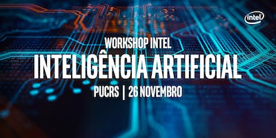 Workshop INTEL de Inteligência Artificial na PUCRS