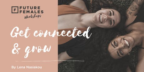 Future Females Utrecht Workshop| Get connected & Grow by Lena Nasiakou tickets