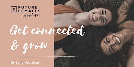 Future Females Utrecht Workshop| Get connected & Grow by Lena Nasiakou tickets