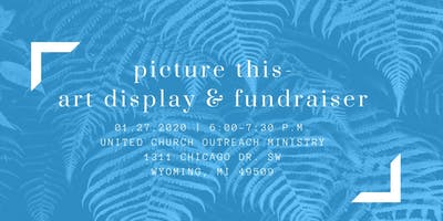 Picture This- Art Display and Fundraiser