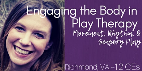 Engaging the Body in Play Therapy: Movement, Rhythm, and Sensory Play- Richmond, VA tickets