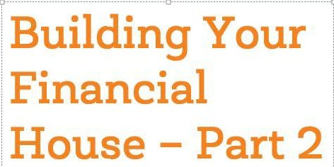 """What Matters Most"" / ""Building Your Financial Home - Part 2"""