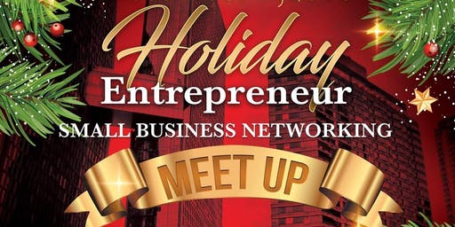 Holiday Entrepreneurs & Small Business Networking Meet Up