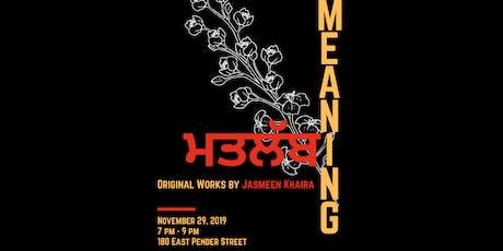 ਮਤਲੱਬ, Meaning. Art by Jasmeen Khaira. tickets
