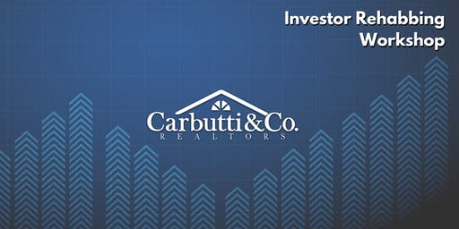 Investor Rehabbing Workshop - Carbutti Real Estate