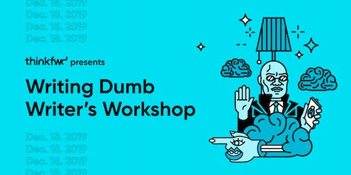 Writing Dumb : Writer's Workshop Helping You Write Better by Thinking Less