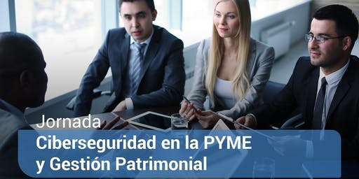 Jornada Ciberseguridad en la PYME y Gestión Patrimonial